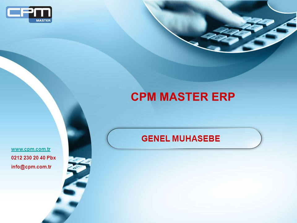 CPM MASTER ERP GENEL MUHASEBE www.cpm.com.tr 0212 230 20 40 Pbx