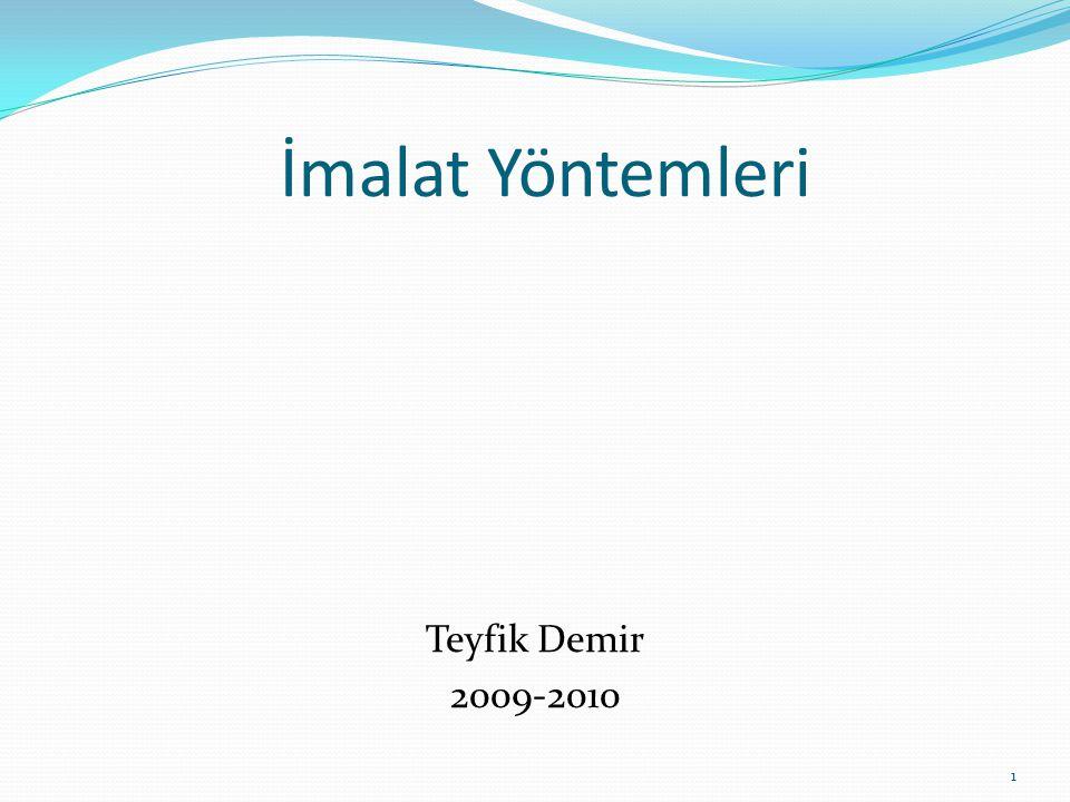 İmalat Yöntemleri Teyfik Demir 2009-2010