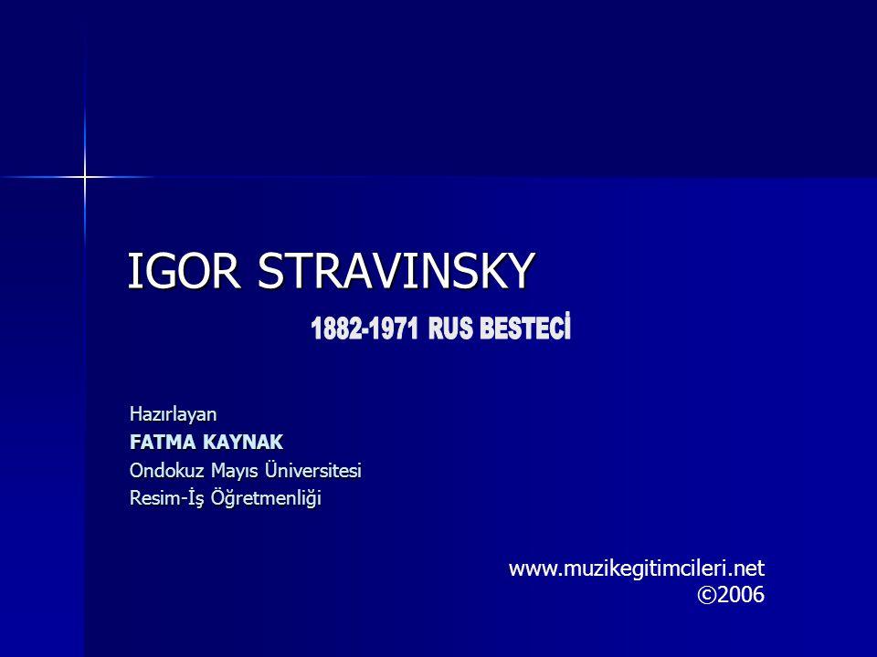 IGOR STRAVINSKY www.muzikegitimcileri.net ©2006 1882-1971 RUS BESTECİ
