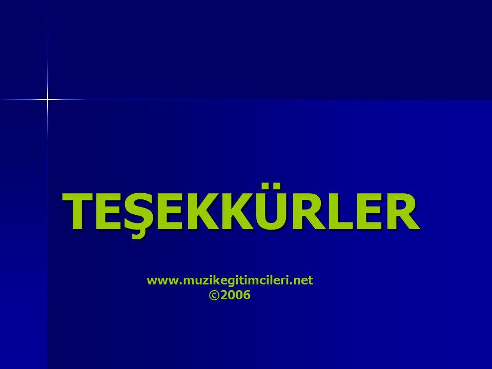 TEŞEKKÜRLER www.muzikegitimcileri.net ©2006