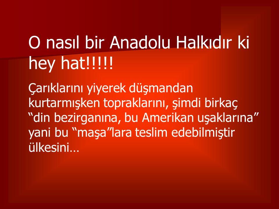 O nasıl bir Anadolu Halkıdır ki hey hat!!!!!