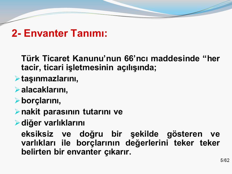 2- Envanter Tanımı: Türk Ticaret Kanunu'nun 66'ncı maddesinde her tacir, ticari işletmesinin açılışında;