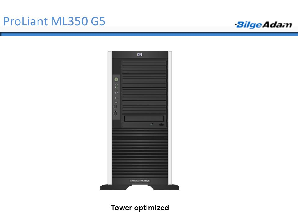ProLiant ML350 G5 Tower optimized Tower optimized