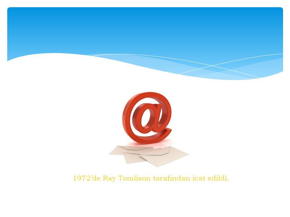 1972'de Ray Tomlison tarafından icat edildi.