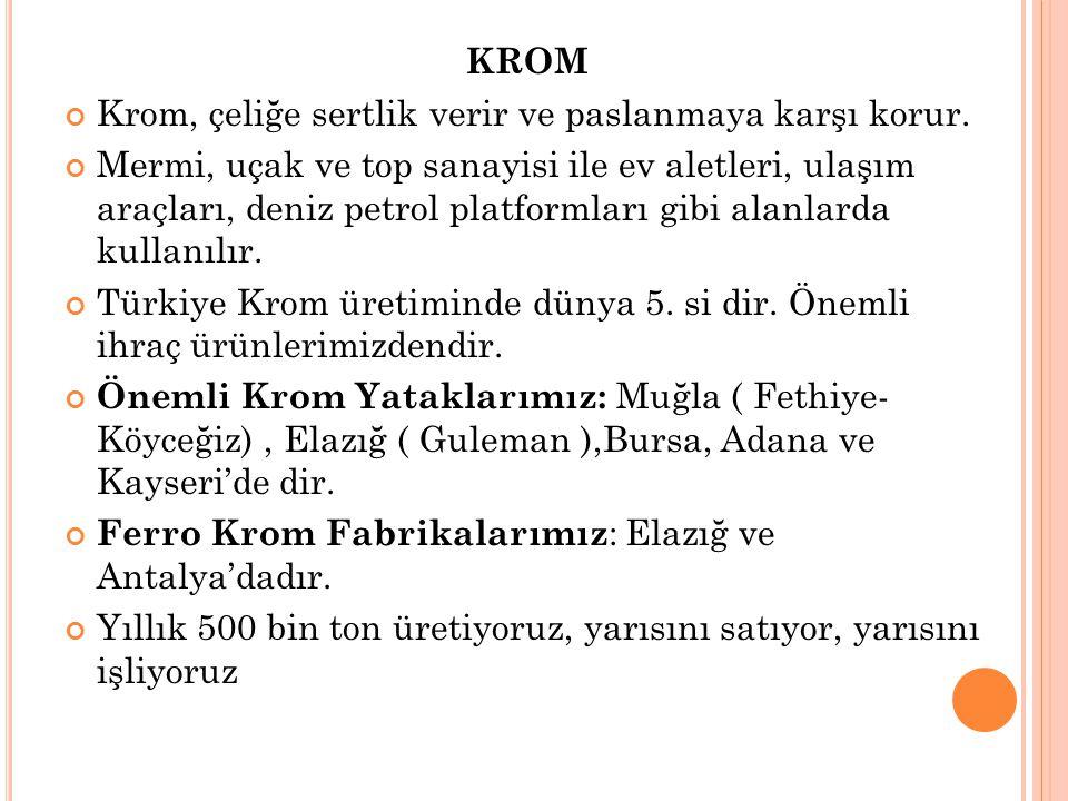 KROM Krom, çeliğe sertlik verir ve paslanmaya karşı korur.