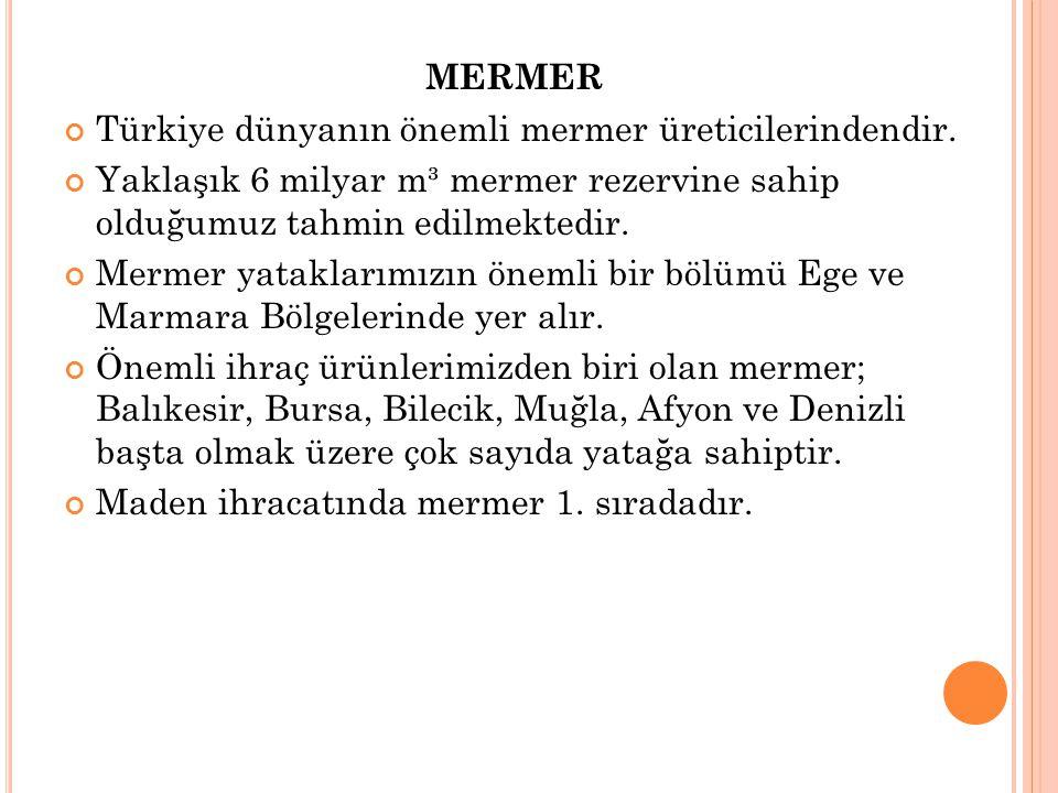 MERMER Türkiye dünyanın önemli mermer üreticilerindendir. Yaklaşık 6 milyar m³ mermer rezervine sahip olduğumuz tahmin edilmektedir.