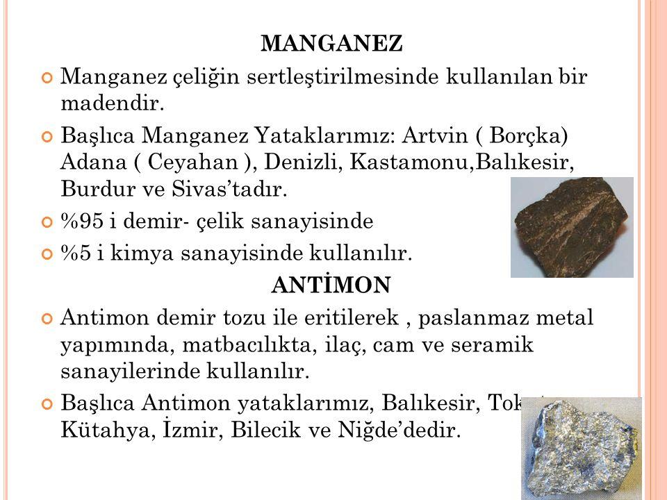 MANGANEZ Manganez çeliğin sertleştirilmesinde kullanılan bir madendir.