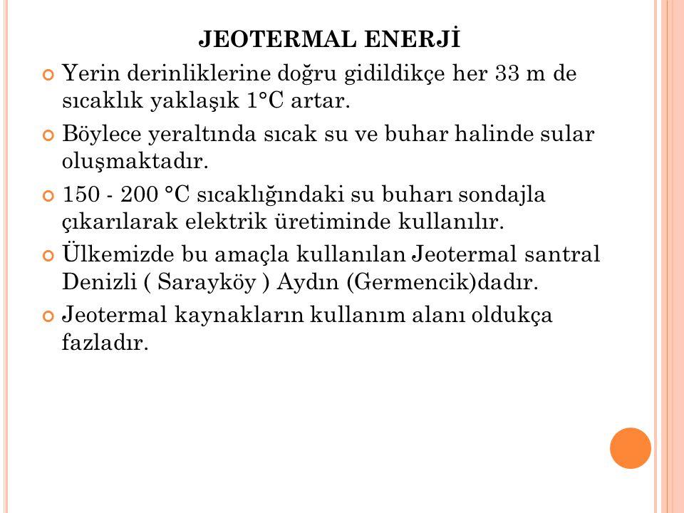 JEOTERMAL ENERJİ Yerin derinliklerine doğru gidildikçe her 33 m de sıcaklık yaklaşık 1°C artar.