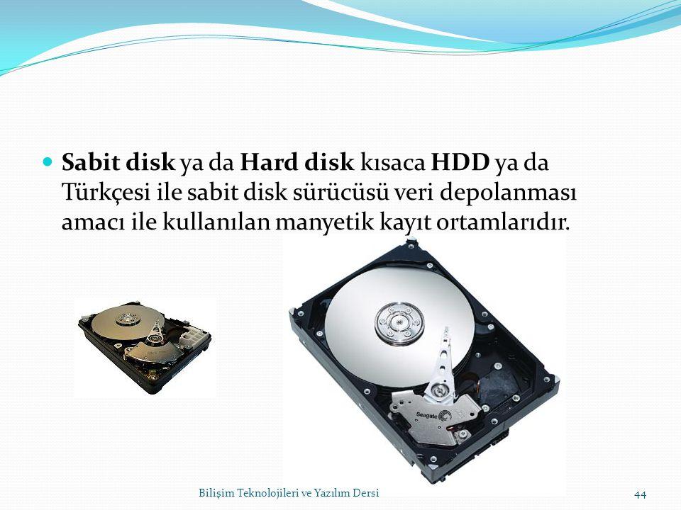 Sabit disk ya da Hard disk kısaca HDD ya da Türkçesi ile sabit disk sürücüsü veri depolanması amacı ile kullanılan manyetik kayıt ortamlarıdır.