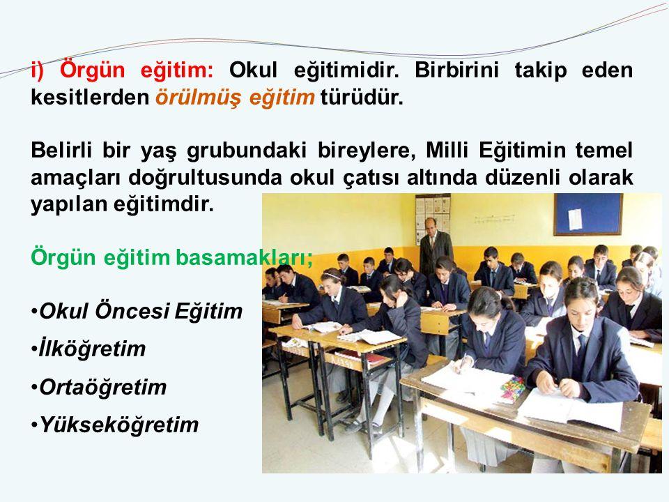 i) Örgün eğitim: Okul eğitimidir