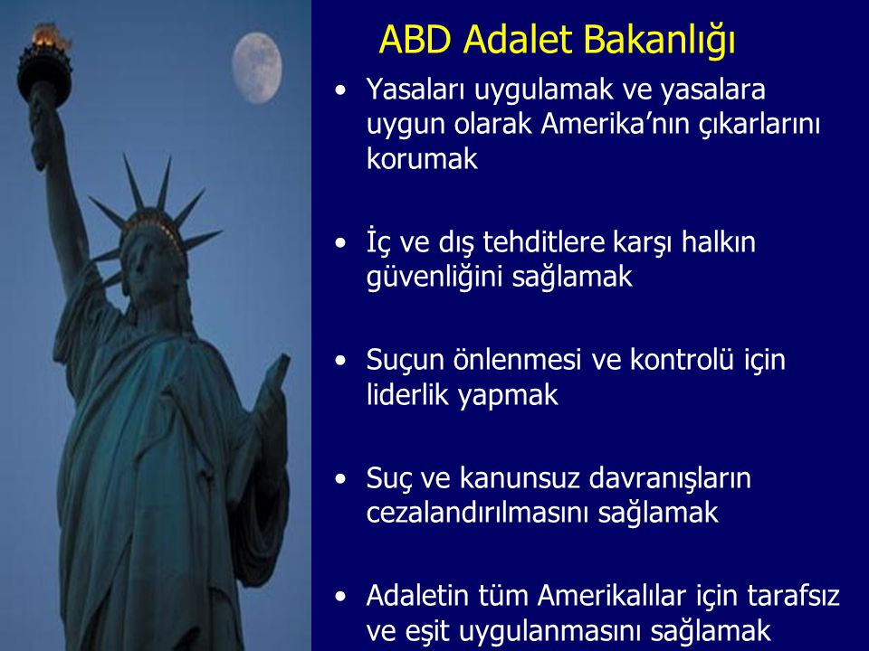 ABD Adalet Bakanlığı Yasaları uygulamak ve yasalara uygun olarak Amerika'nın çıkarlarını korumak.