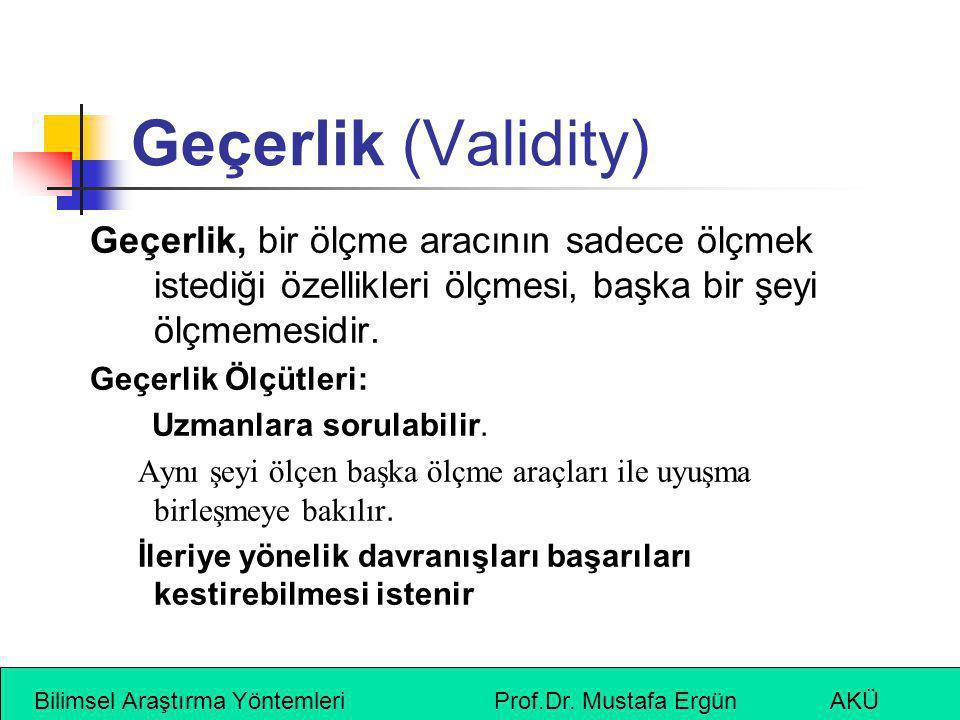 Geçerlik (Validity) Geçerlik, bir ölçme aracının sadece ölçmek istediği özellikleri ölçmesi, başka bir şeyi ölçmemesidir.