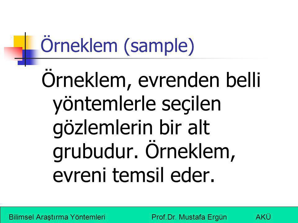 Örneklem (sample) Örneklem, evrenden belli yöntemlerle seçilen gözlemlerin bir alt grubudur. Örneklem, evreni temsil eder.