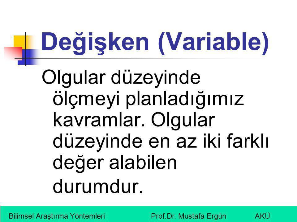 Değişken (Variable) Olgular düzeyinde ölçmeyi planladığımız kavramlar. Olgular düzeyinde en az iki farklı değer alabilen durumdur.