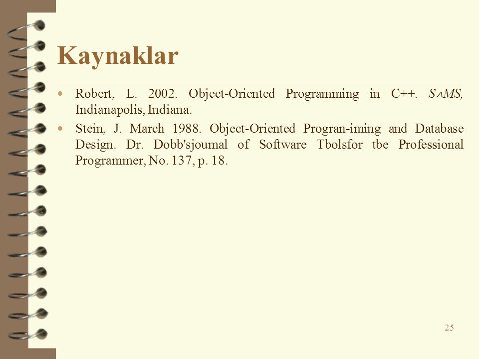 Kaynaklar Robert, L. 2002. Object-Oriented Programming in C++. S˄MS, Indianapolis, Indiana.