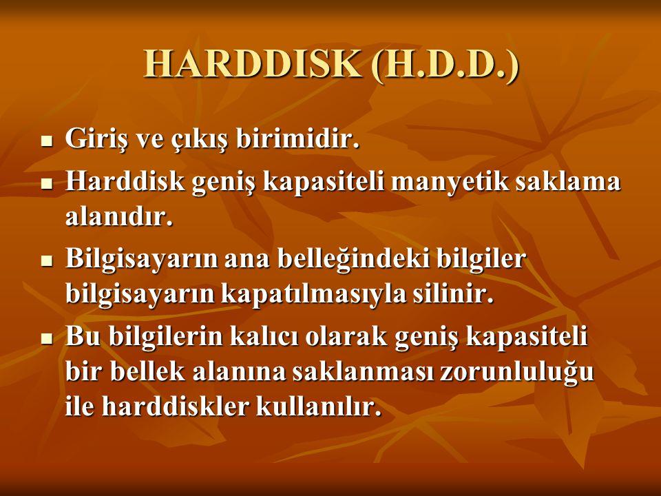 HARDDISK (H.D.D.) Giriş ve çıkış birimidir.
