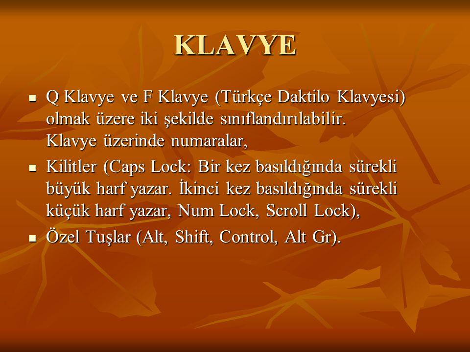 KLAVYE Q Klavye ve F Klavye (Türkçe Daktilo Klavyesi) olmak üzere iki şekilde sınıflandırılabilir. Klavye üzerinde numaralar,