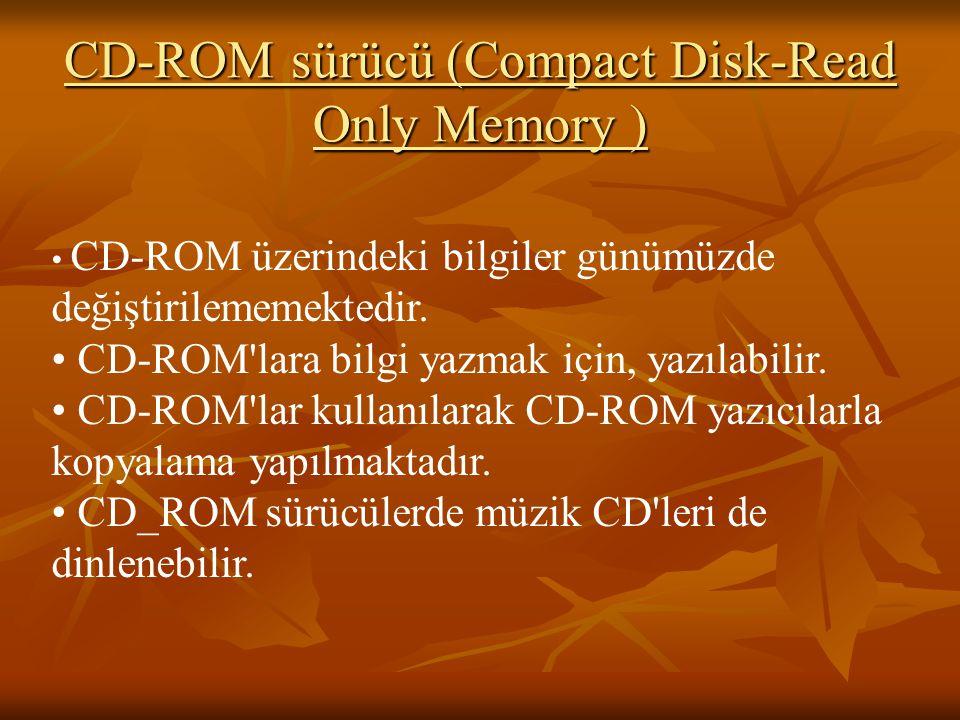 CD-ROM sürücü (Compact Disk-Read Only Memory )