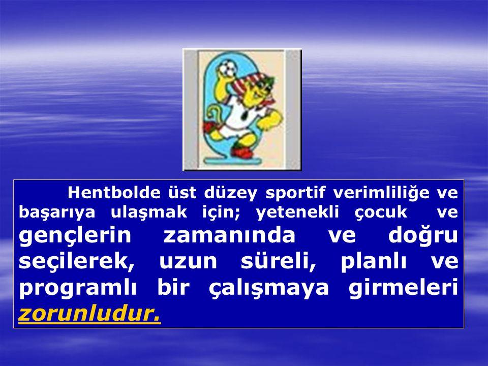 Hentbolde üst düzey sportif verimliliğe ve başarıya ulaşmak için; yetenekli çocuk ve gençlerin zamanında ve doğru seçilerek, uzun süreli, planlı ve programlı bir çalışmaya girmeleri zorunludur.