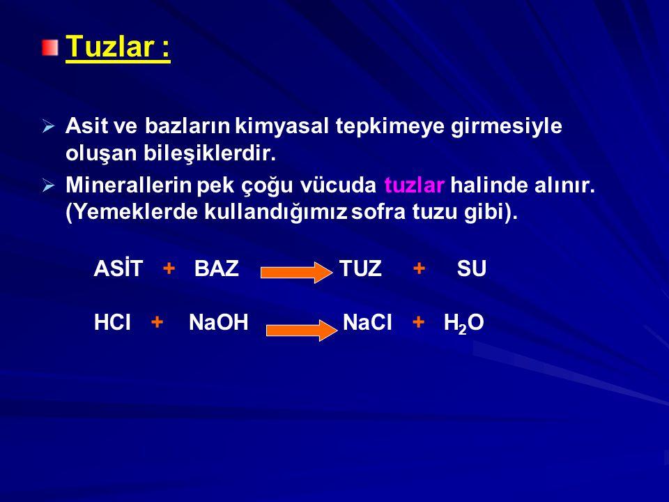 Tuzlar : Asit ve bazların kimyasal tepkimeye girmesiyle oluşan bileşiklerdir.