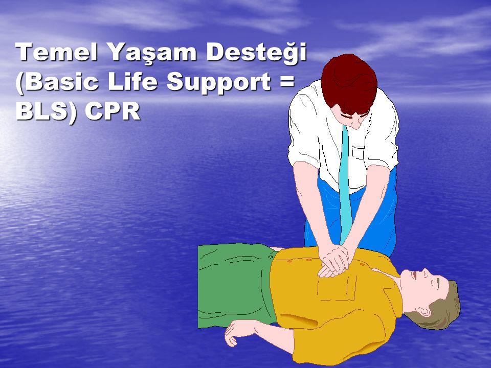 Temel Yaşam Desteği (Basic Life Support = BLS) CPR