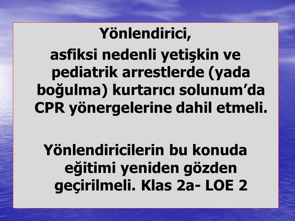 Yönlendirici, asfiksi nedenli yetişkin ve pediatrik arrestlerde (yada boğulma) kurtarıcı solunum'da CPR yönergelerine dahil etmeli.