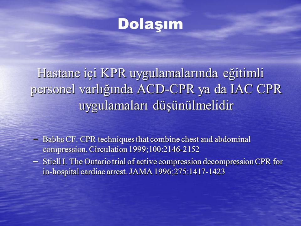 Dolaşım Hastane içi KPR uygulamalarında eğitimli personel varlığında ACD-CPR ya da IAC CPR uygulamaları düşünülmelidir.