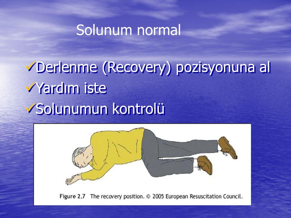 Derlenme (Recovery) pozisyonuna al Yardım iste Solunumun kontrolü