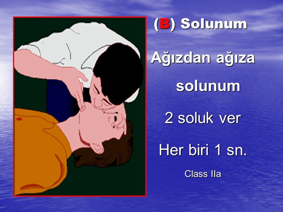 (B) Solunum Ağızdan ağıza solunum 2 soluk ver Her biri 1 sn. Class IIa