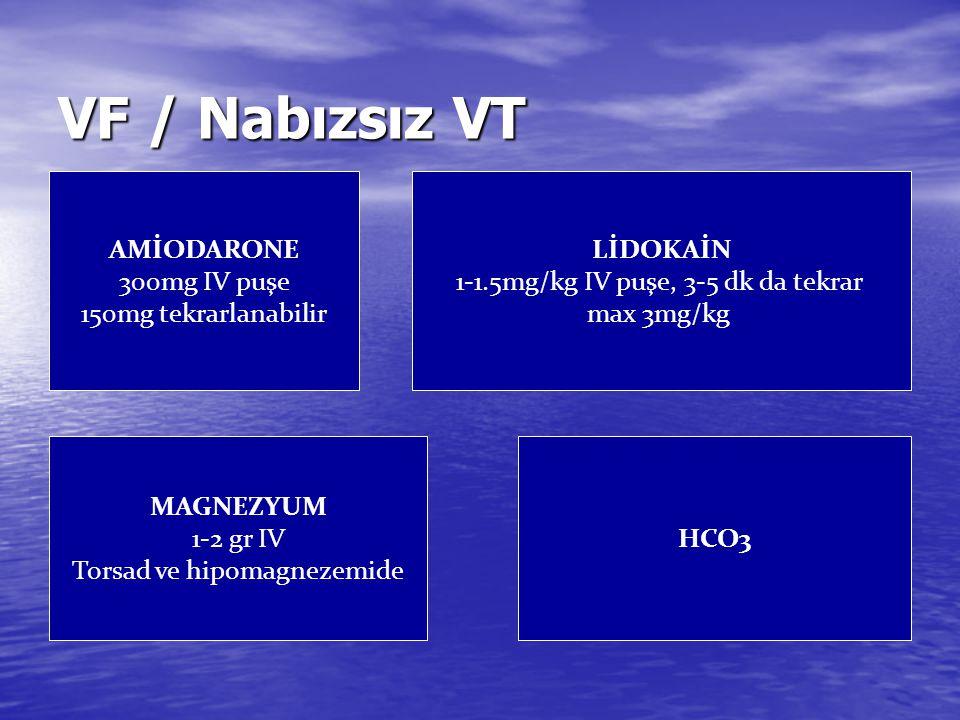 VF / Nabızsız VT AMİODARONE 300mg IV puşe 150mg tekrarlanabilir