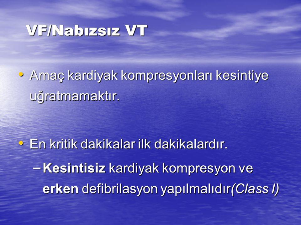 VF/Nabızsız VT Amaç kardiyak kompresyonları kesintiye uğratmamaktır.