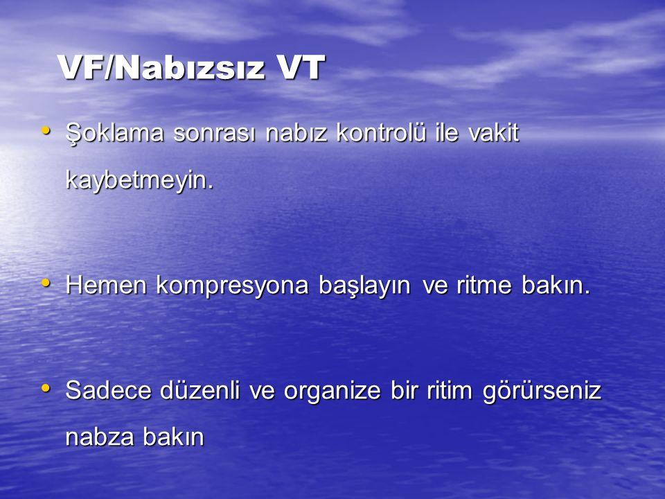VF/Nabızsız VT Şoklama sonrası nabız kontrolü ile vakit kaybetmeyin.
