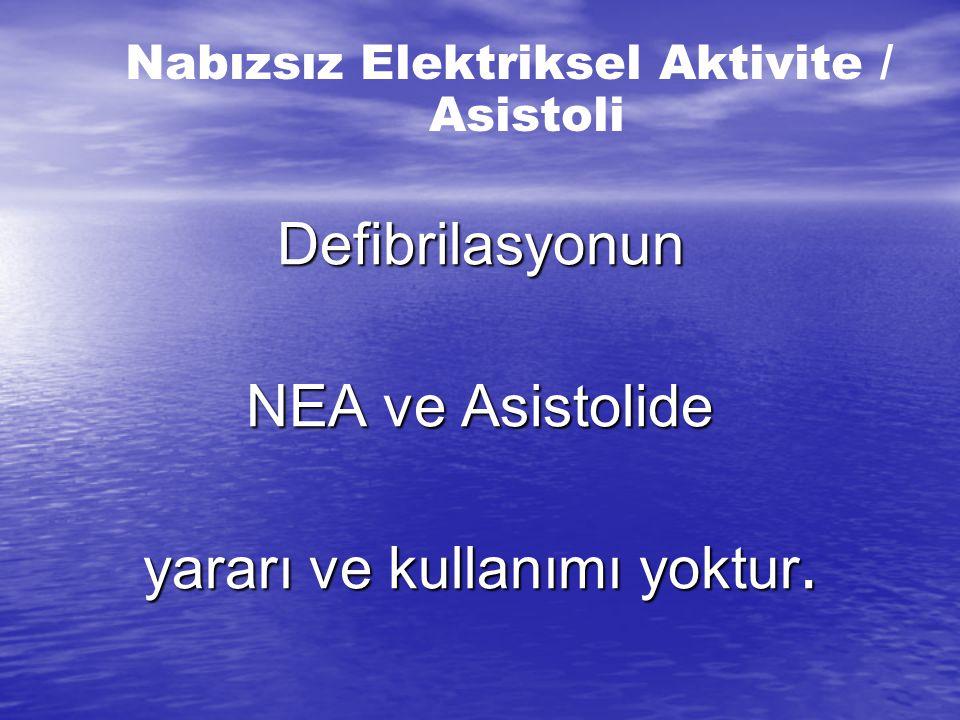 Defibrilasyonun NEA ve Asistolide yararı ve kullanımı yoktur.