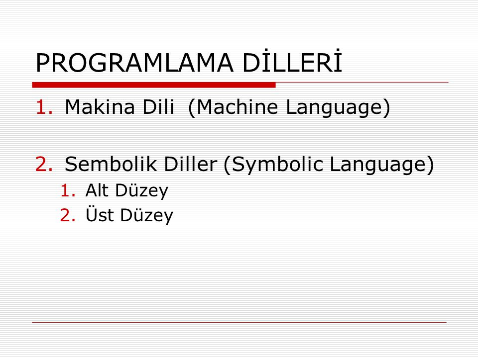 PROGRAMLAMA DİLLERİ Makina Dili (Machine Language)