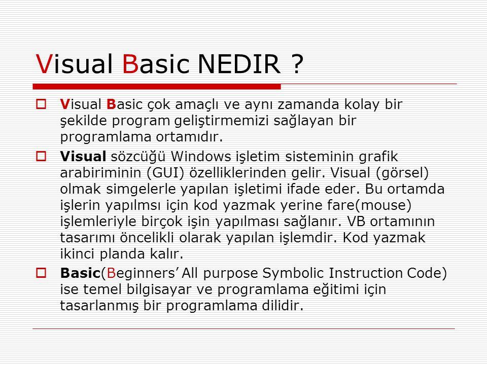 Visual Basic NEDIR Visual Basic çok amaçlı ve aynı zamanda kolay bir şekilde program geliştirmemizi sağlayan bir programlama ortamıdır.