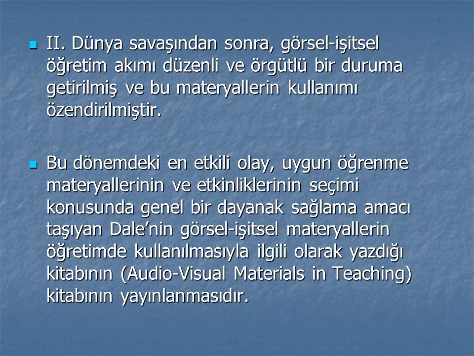 II. Dünya savaşından sonra, görsel-işitsel öğretim akımı düzenli ve örgütlü bir duruma getirilmiş ve bu materyallerin kullanımı özendirilmiştir.