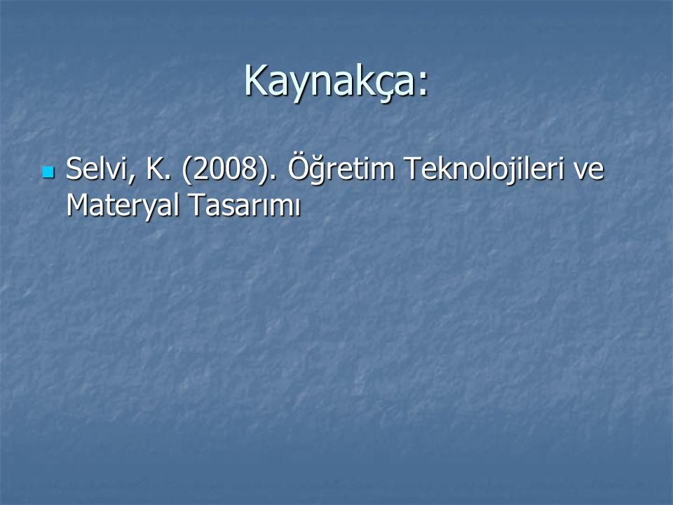 Kaynakça: Selvi, K. (2008). Öğretim Teknolojileri ve Materyal Tasarımı