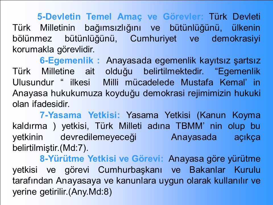 5-Devletin Temel Amaç ve Görevler: Türk Devleti Türk Milletinin bağımsızlığını ve bütünlüğünü, ülkenin bölünmez bütünlüğünü, Cumhuriyet ve demokrasiyi korumakla görevlidir.