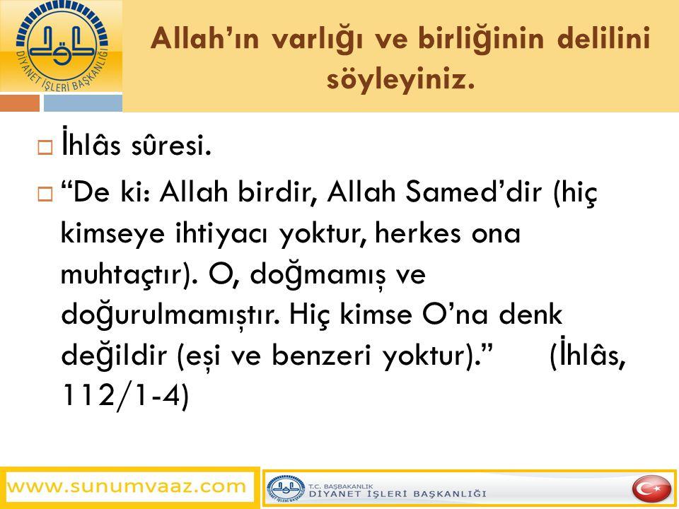Allah'ın varlığı ve birliğinin delilini söyleyiniz.