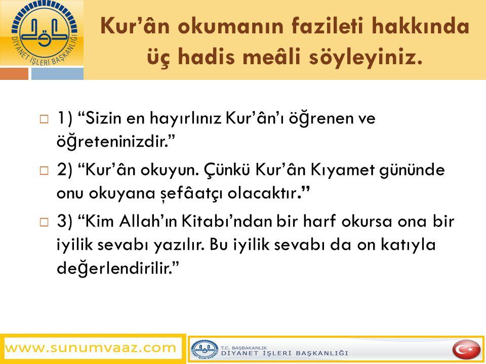 Kur'ân okumanın fazileti hakkında üç hadis meâli söyleyiniz.