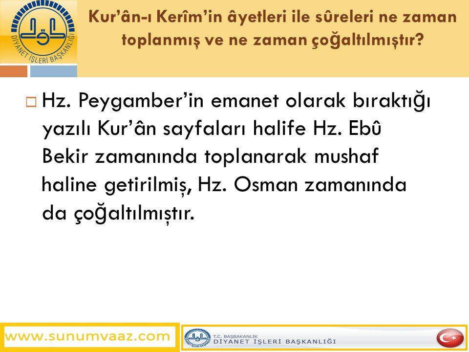 Kur'ân-ı Kerîm'in âyetleri ile sûreleri ne zaman toplanmış ve ne zaman çoğaltılmıştır
