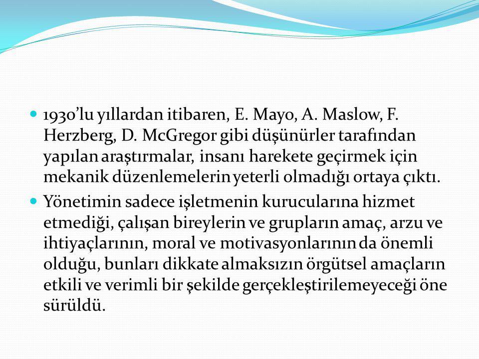 1930'lu yıllardan itibaren, E. Mayo, A. Maslow, F. Herzberg, D
