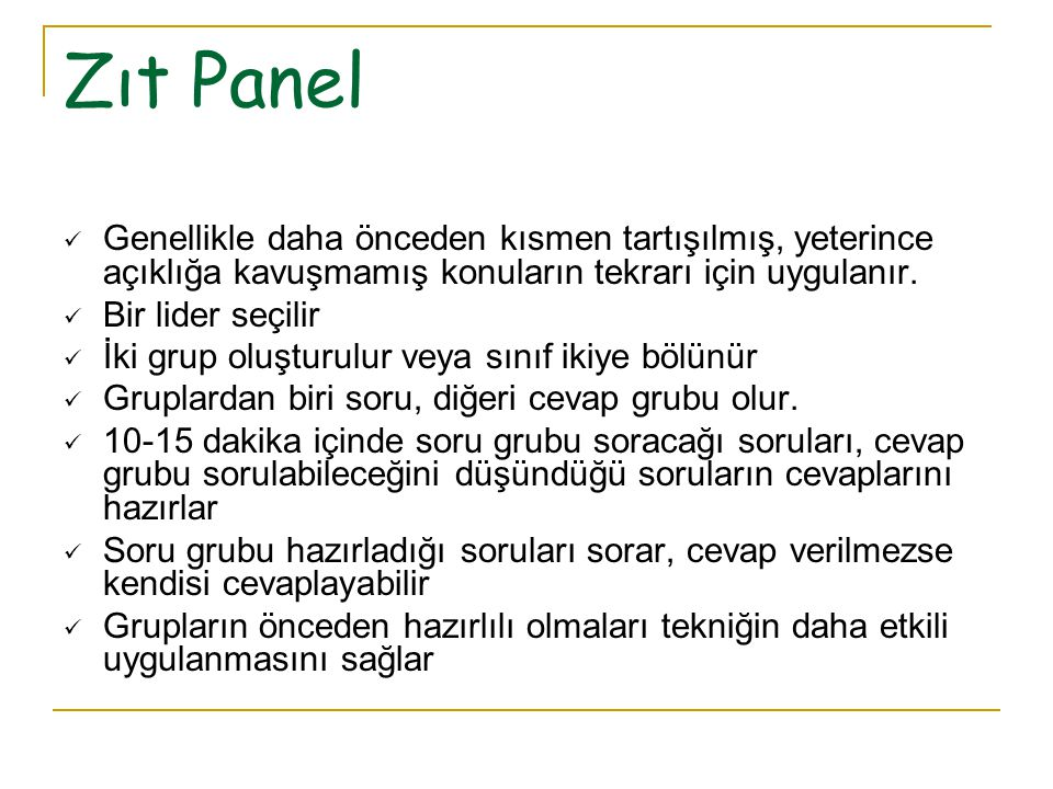 Zıt Panel Genellikle daha önceden kısmen tartışılmış, yeterince açıklığa kavuşmamış konuların tekrarı için uygulanır.