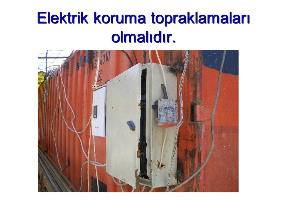 Elektrik koruma topraklamaları olmalıdır.