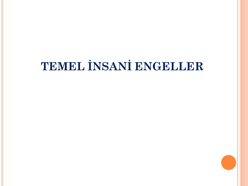 TEMEL İNSANİ ENGELLER