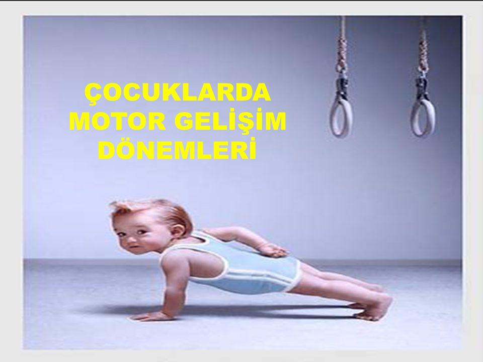 ÇOCUKLARDA MOTOR GELİŞİM DÖNEMLERİ