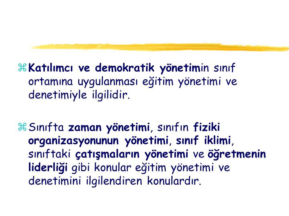 Katılımcı ve demokratik yönetimin sınıf ortamına uygulanması eğitim yönetimi ve denetimiyle ilgilidir.