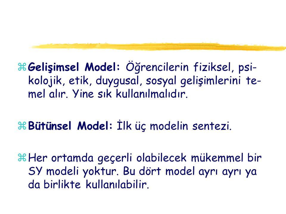 Gelişimsel Model: Öğrencilerin fiziksel, psi-kolojik, etik, duygusal, sosyal gelişimlerini te-mel alır. Yine sık kullanılmalıdır.
