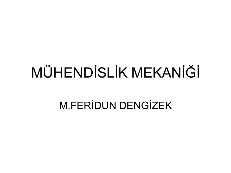 MÜHENDİSLİK MEKANİĞİ M.FERİDUN DENGİZEK
