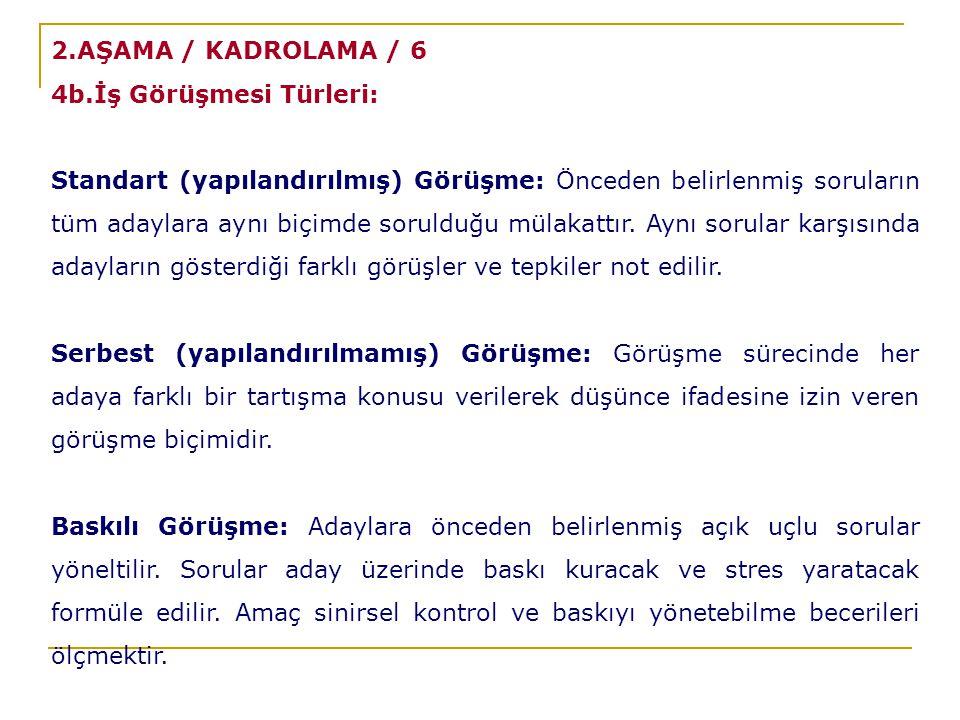 2.AŞAMA / KADROLAMA / 6 4b.İş Görüşmesi Türleri:
